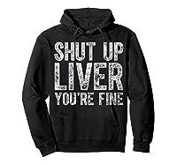 Shut Up Liver You Re Fine T Shirt Saint Patrick Day Gift Hoodie Black