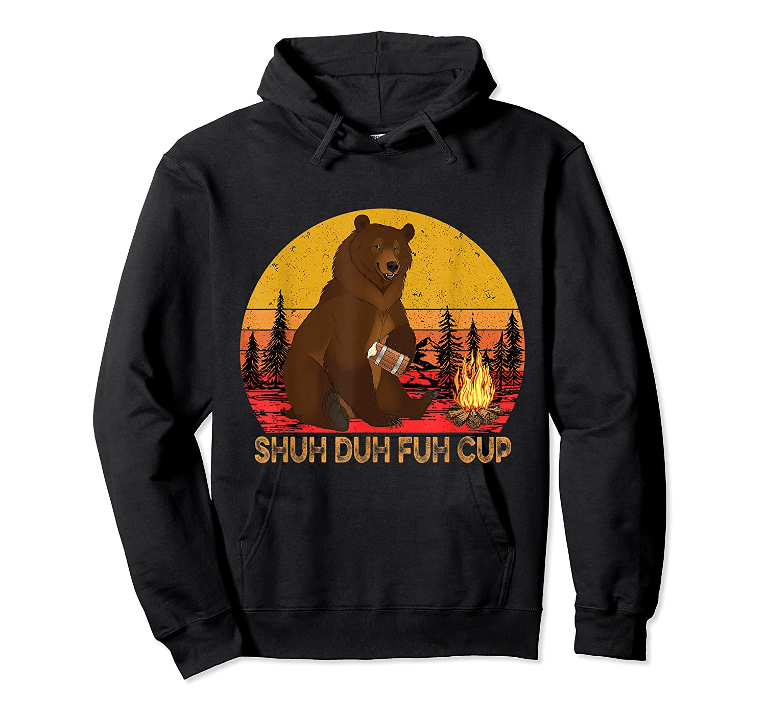 Shuh Duh Fuh Cup Bear Drinking Beer Camping T Shirt Unisex Pullover Hoodie