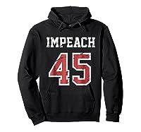 Impeach 45 T Shirt Team Impeach Trump Vintage Hoodie Black