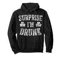 Surprise I M Drunk T Shirt Saint Patrick Day Gift Shirt Hoodie Black