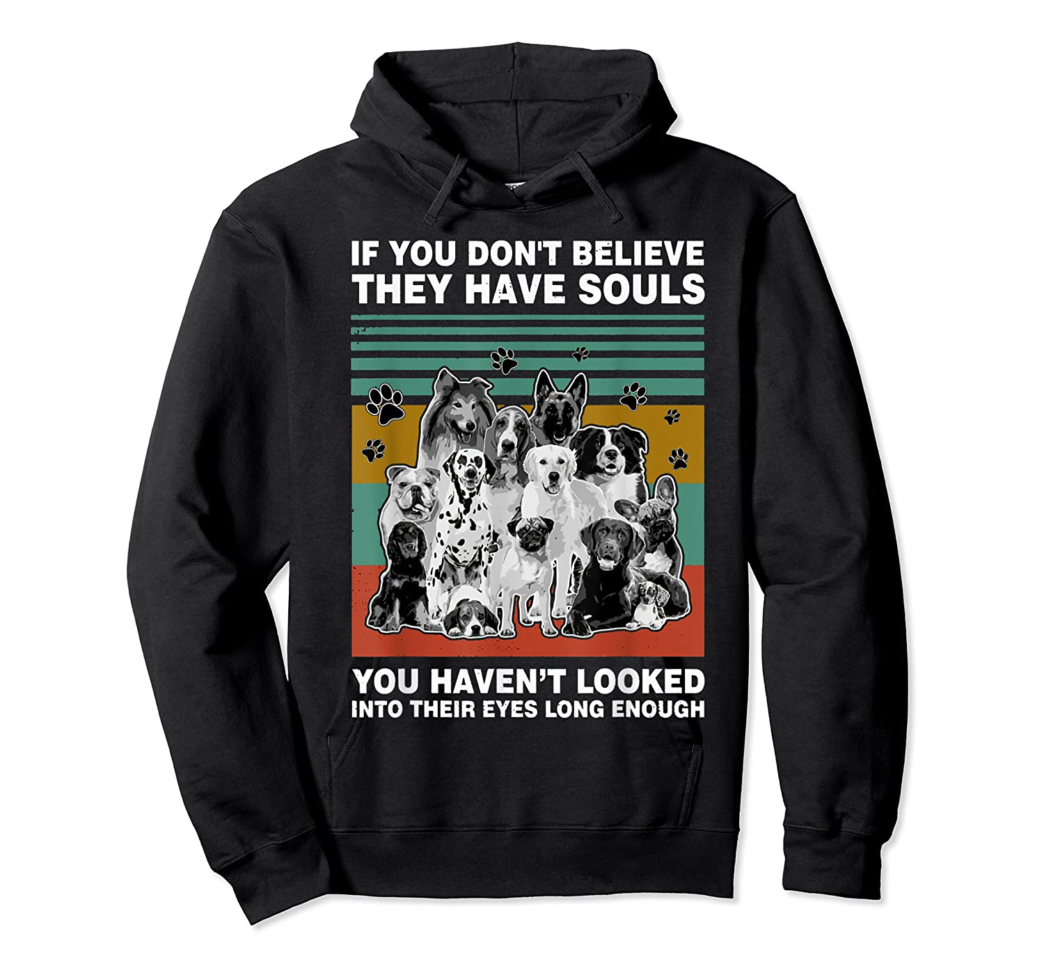 If You Don T Believe They Have Souls Tshirt Dog Lover Gifts T Shirt Unisex Pullover Hoodie