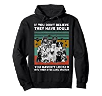 If You Don T Believe They Have Souls Tshirt Dog Lover Gifts T Shirt Hoodie Black