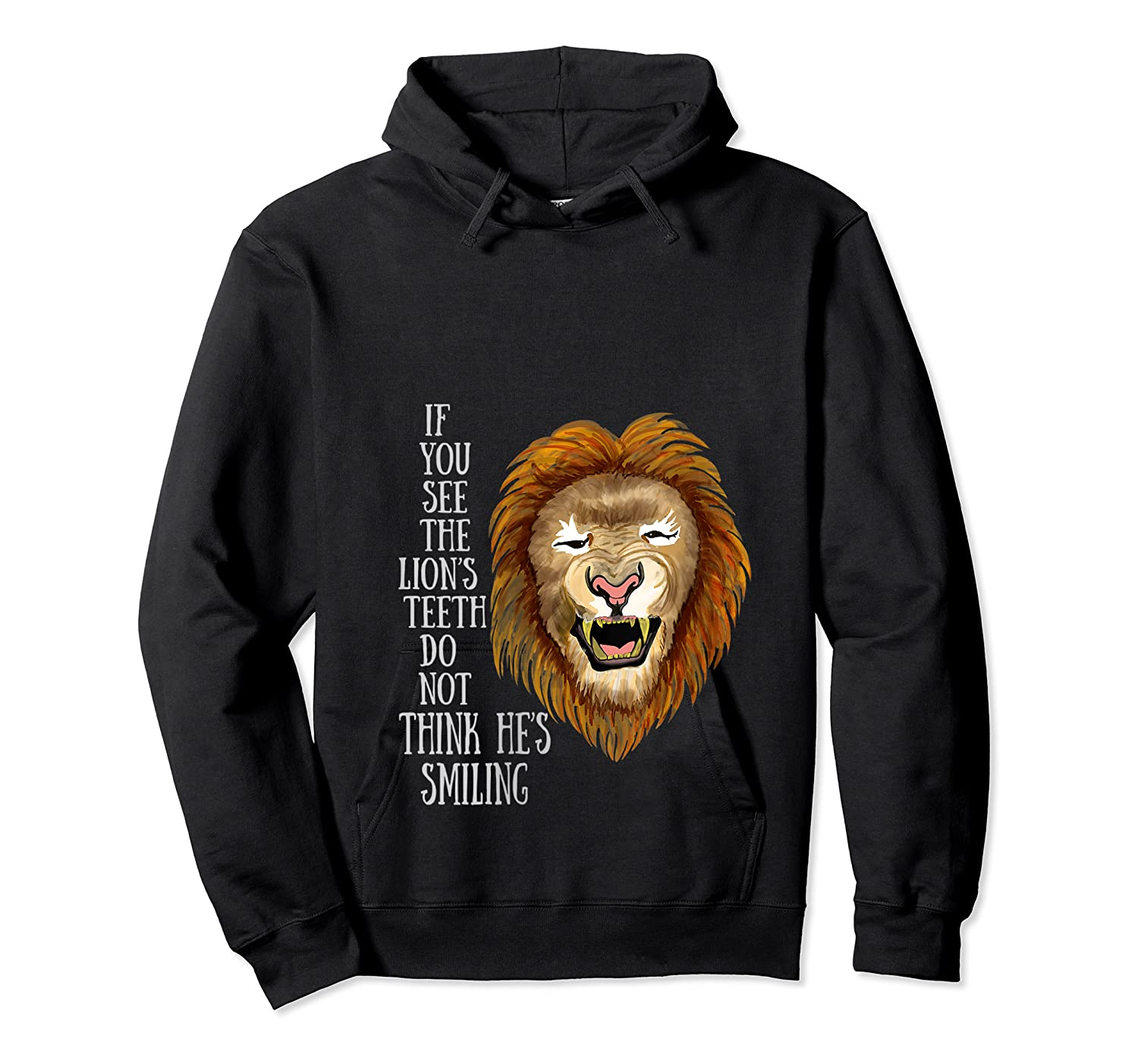 Lion, If You See The Lion's Th Do Not Think He's Smiling Shirts Unisex Pullover Hoodie