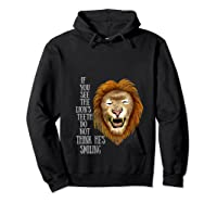 Lion, If You See The Lion's Th Do Not Think He's Smiling Shirts Hoodie Black
