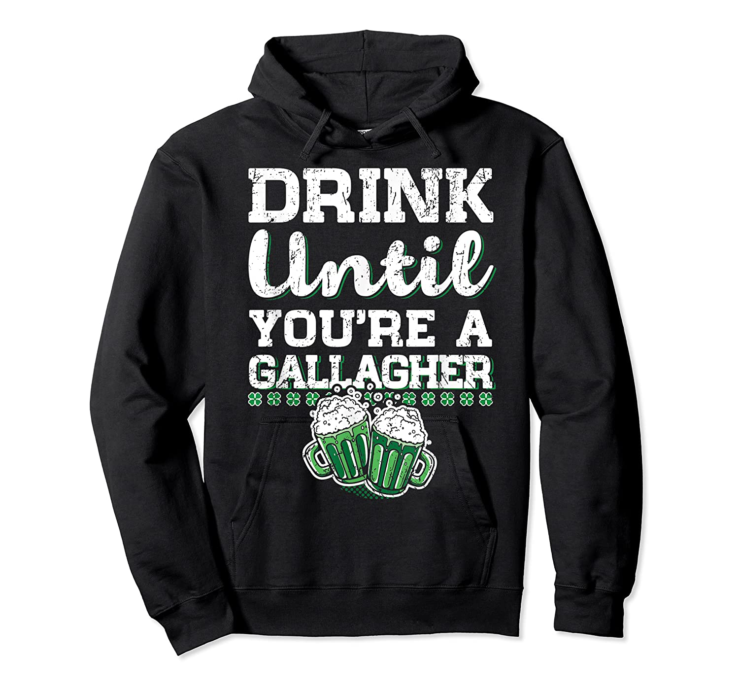 Drink Until You Re A Gallagher Saint Patrick S Day T Shirt Unisex Pullover Hoodie