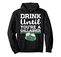 Drink Until You Re A Gallagher Saint Patrick S Day T Shirt Hoodie Black