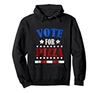 Vote For Pizza T Shirt Funny National Pizza Day Tee Election Hoodie Black