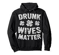 Drunk Wives Matter T Shirt Saint Patrick Day Gift Shirt Hoodie Black