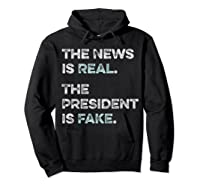 The News Is Real The President Is Fake Anti Trump T Shirt Hoodie Black