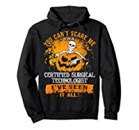 You Can't Scare Me I Am A Certified Surgical Technologist Shirts Hoodie Black