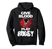 Give Blood Playrugby. Funny Rugby Player Tshirt Hoodie Black