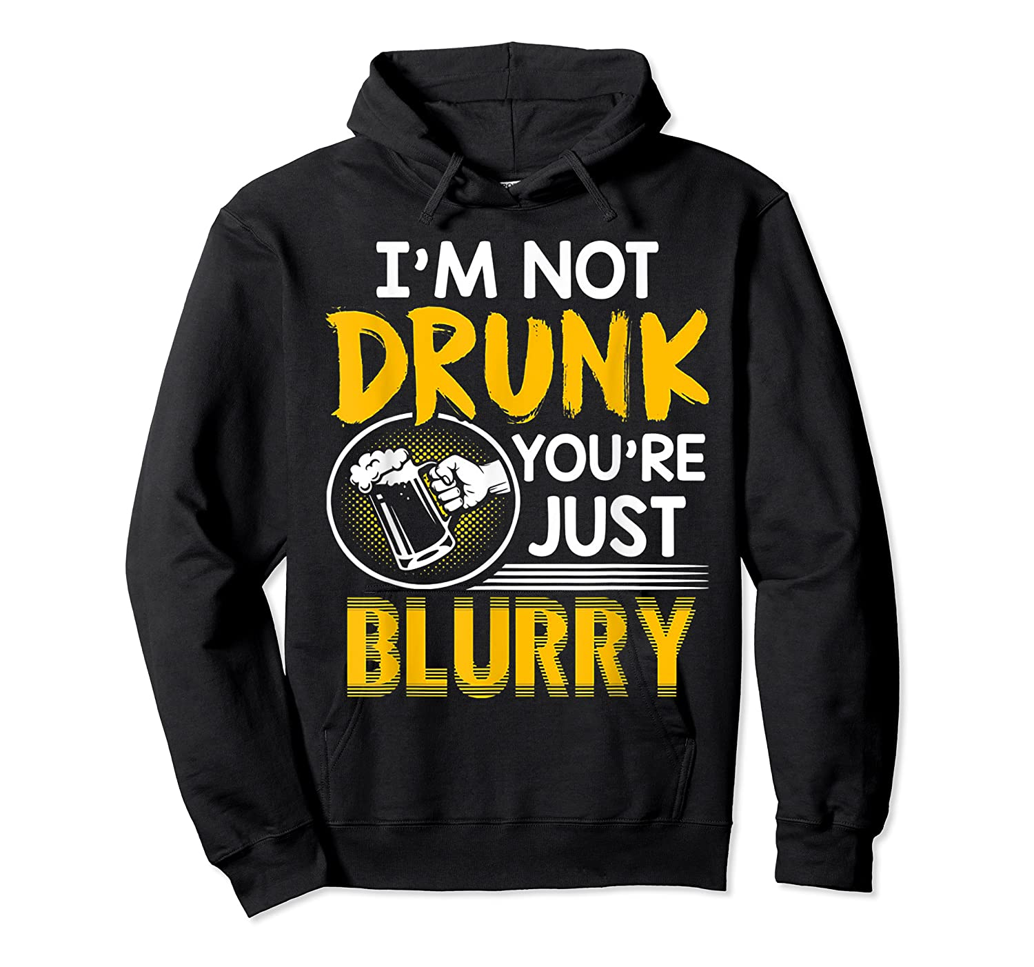 I M Not Drunk You Re Just Blurry Tshirt Beer Lover Gift Tee Unisex Pullover Hoodie