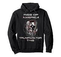 Funny Trumpanator T 45 Rise Of America Pro Trump Election T Shirt Hoodie Black