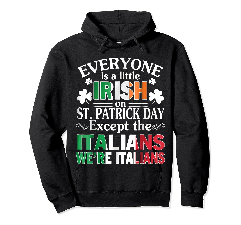Everyone Is Irish Patrick Day Except Italians Still Italians Shirts Unisex Pullover Hoodie