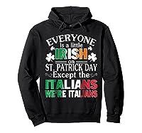 Everyone Is Irish Patrick Day Except Italians Still Italians Shirts Hoodie Black