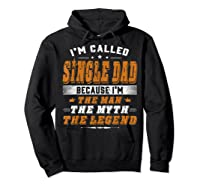 Father S Day Gift Single Dad Because Man Myth Legend Shirt Hoodie Black