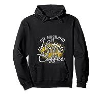 My Husband Is Hotter Than Coffee Love My Soulmate T Shirt Hoodie Black