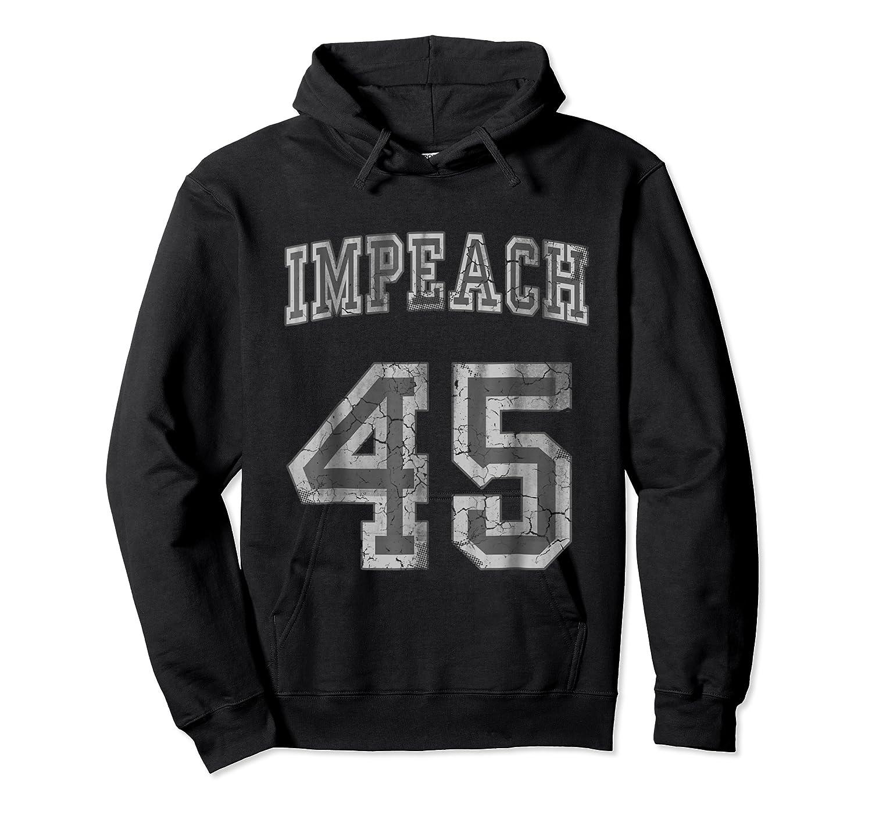 Impeach 45 Trump Shirts Unisex Pullover Hoodie