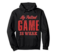 S My Pullout Game Is Weak Father S Day T Shirt Hoodie Black