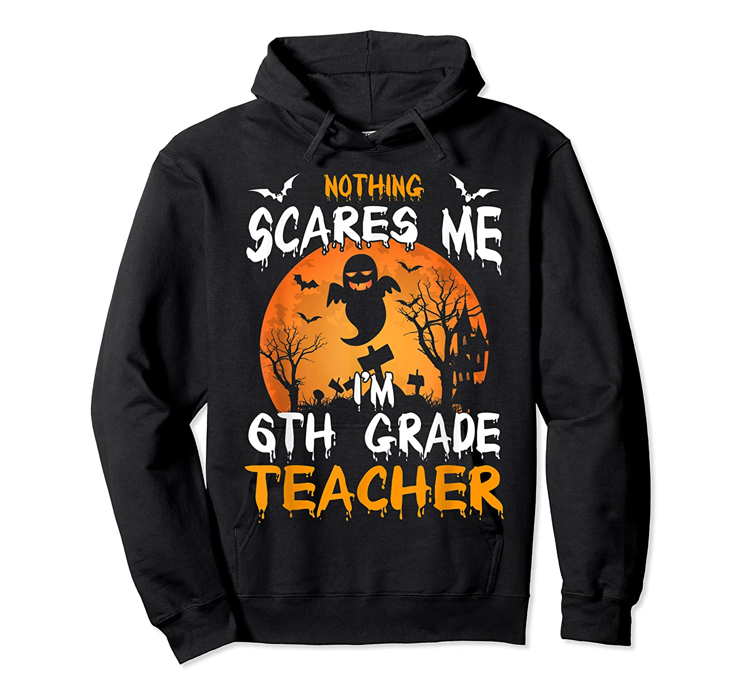 Nothing Scares Me I'm 6th Grade Tea Halloween Gift Shirts Unisex Pullover Hoodie