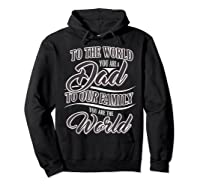 S Dad To Your Family You Are The World Fathers Day T Shirt Hoodie Black