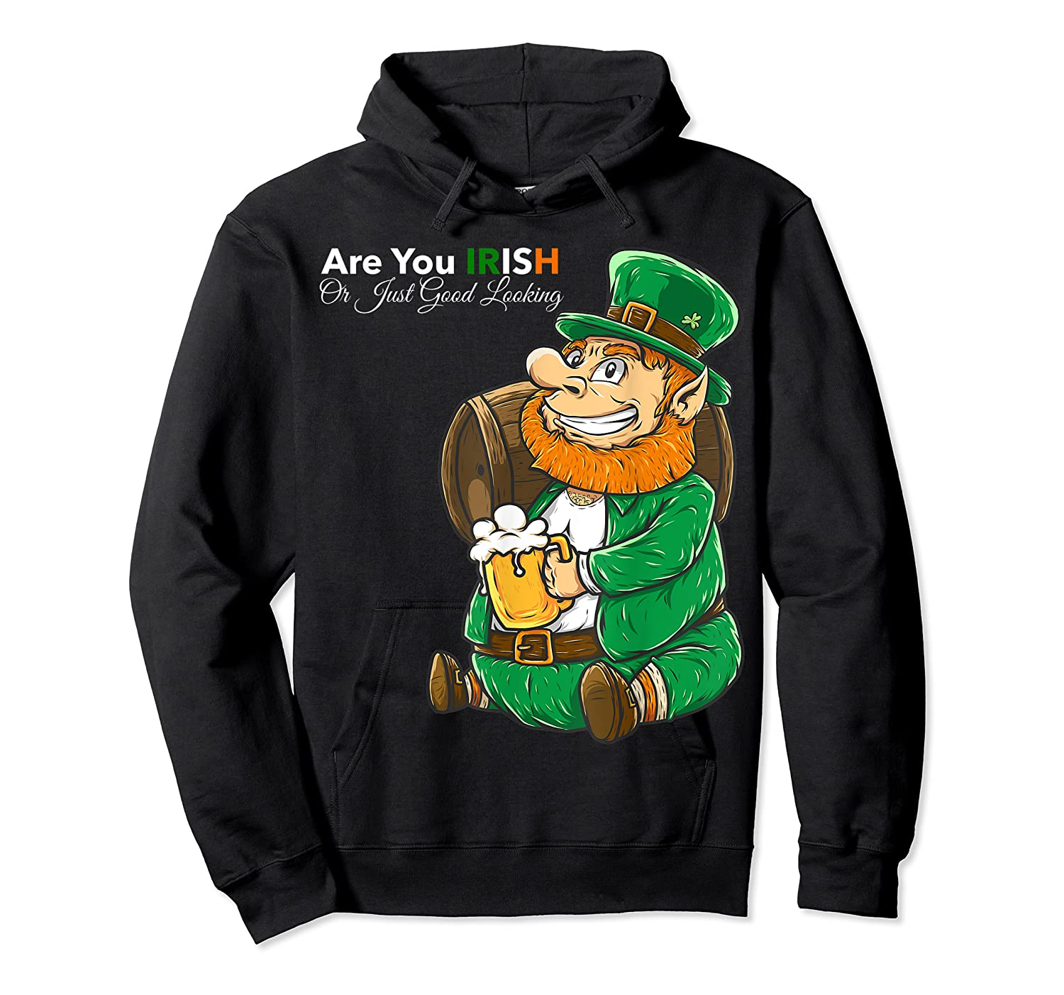 Are You Irish Or Just Good Looking St Patrick Beer Lover Tee T-shirt Unisex Pullover Hoodie