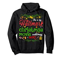 Funny Watching Christmas Movie Xmas Christmas Movies Gifts T-shirt Hoodie Black