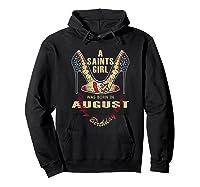 Saints Girl Was Born In Ugust Nola New Orleans Football Shirts Hoodie Black