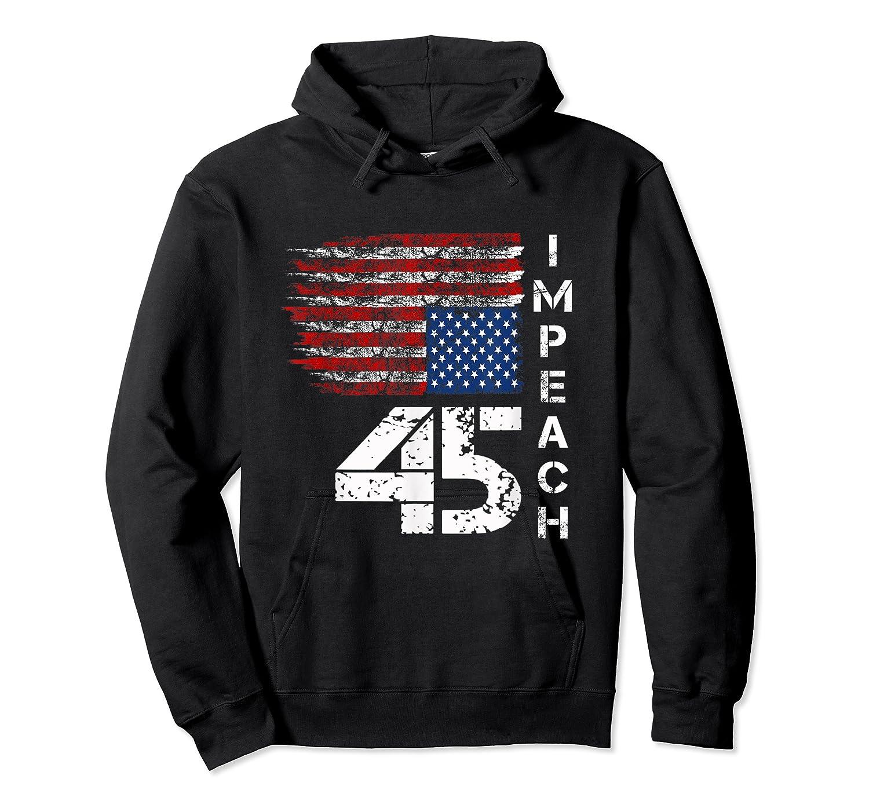 Impeach 45 T Shirt Impeach President Donald Trump Unisex Pullover Hoodie
