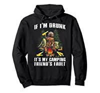 If I M Drunk It S My Camping Friend S Faunt Funny Bear Shirt Hoodie Black