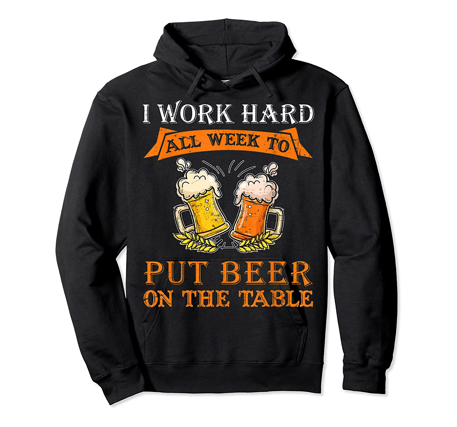 I Work Hard All Week To Put Beer On The Table Funny Beer Tsh Shirts Unisex Pullover Hoodie