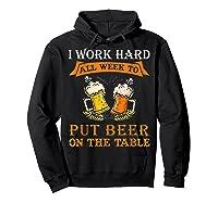 I Work Hard All Week To Put Beer On The Table Funny Beer Tsh Shirts Hoodie Black