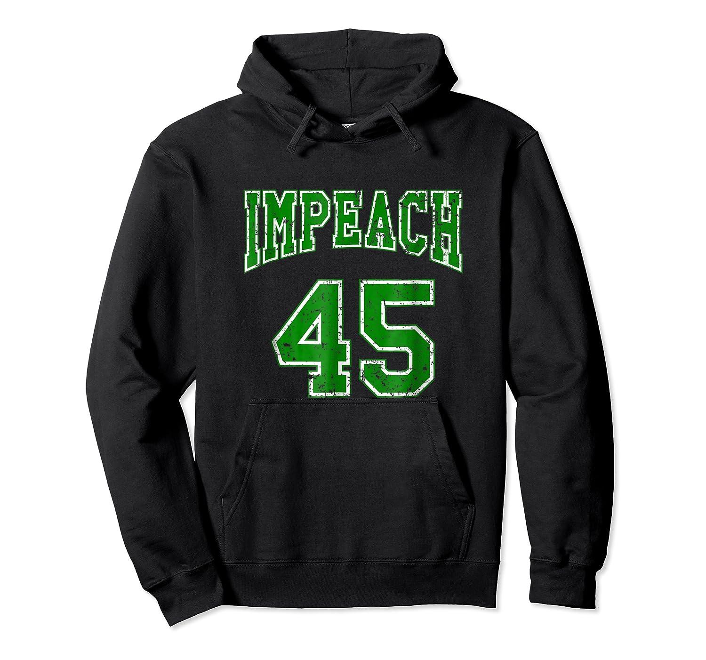 Impeach 45 T Shirt Green Edition Unisex Pullover Hoodie