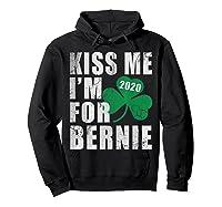 Kiss Me Im For Bernie Sanders 2020 St Patricks Day T Shirt Hoodie Black