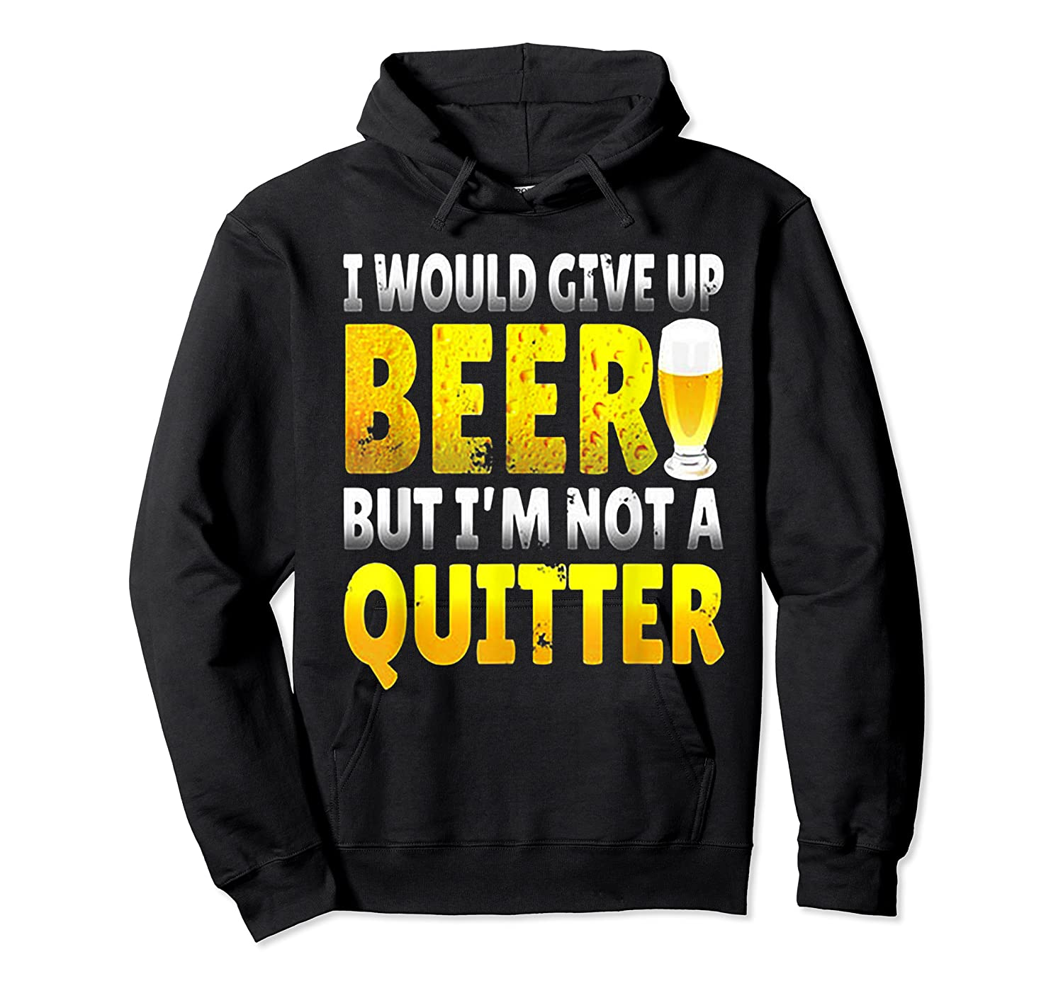 I Would Give Up Beer But I M Not A Quitter T Shirts Unisex Pullover Hoodie