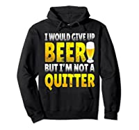 I Would Give Up Beer But I M Not A Quitter T Shirts Hoodie Black