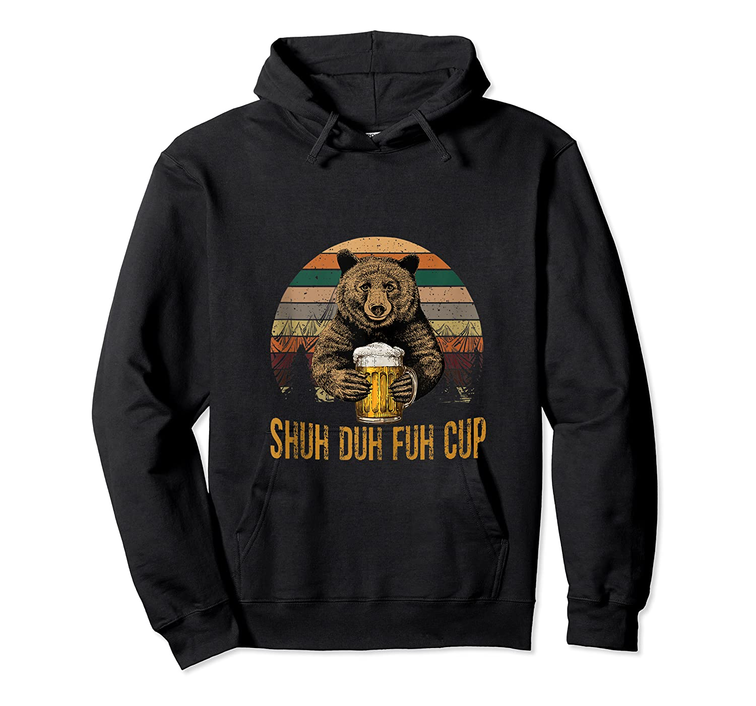 Shuh Duh Fuh Cup Bear Drinking Beer Camping Funny Tank Top Shirts Unisex Pullover Hoodie