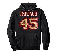 Impeach 45 Printed On Back Shirts Hoodie Black