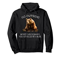 Go Outside Worst Case Scenario You Get Killed By A Bear Shirts Hoodie Black