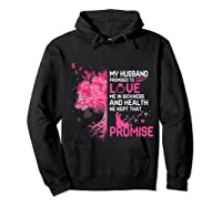 My Husband Promised To Love Me In Sickness Breast Cancer T Shirt Hoodie Black