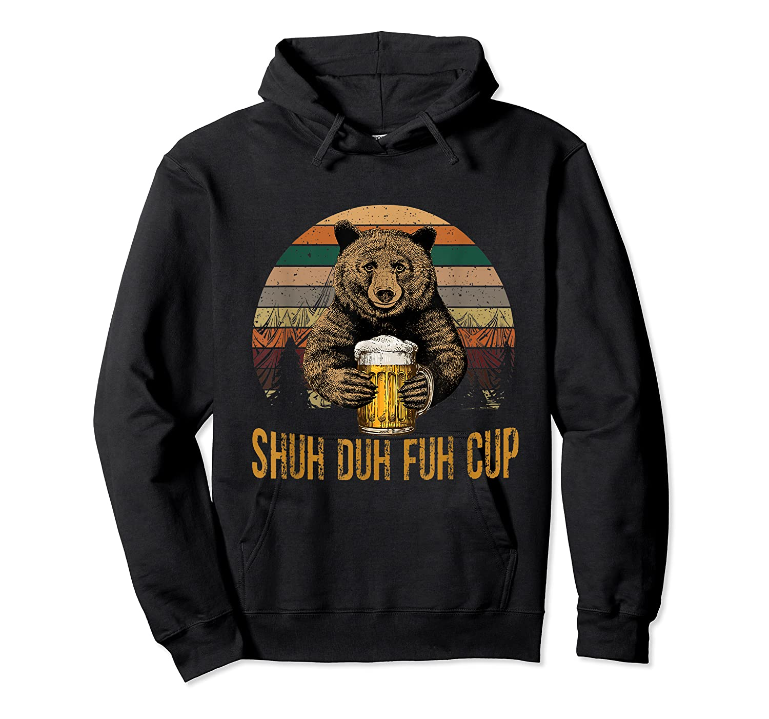 Shuh Duh Fuh Cup Bear Drinking Beer Camping Funny T Shirt Unisex Pullover Hoodie