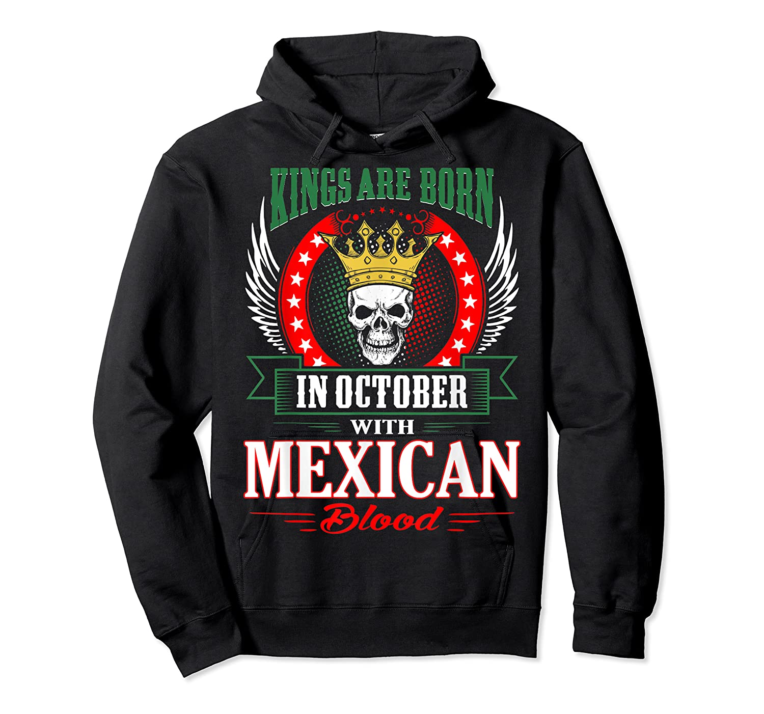 Kings Are Born In October With Mexican Blood Shirts Unisex Pullover Hoodie