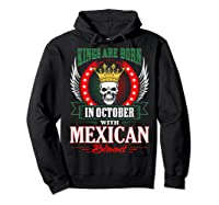 Kings Are Born In October With Mexican Blood Shirts Hoodie Black