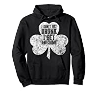 I Don T Get Drunk I Get Awesome Saint Patrick Day T Shirt Hoodie Black