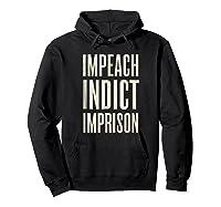 Impeach Indict Imprison T Shirt Hoodie Black