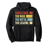 Vintage Single Dad The Man The Myth The Legend T Shirt Hoodie Black
