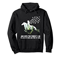 And Into The Forest I Go To Lose My Mind And Find My Soul T Shirt Hoodie Black