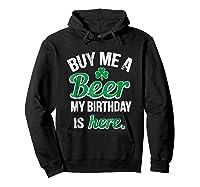 Funny Birthday Saint Patricks Day Buy Me A Beer T Shirt Hoodie Black