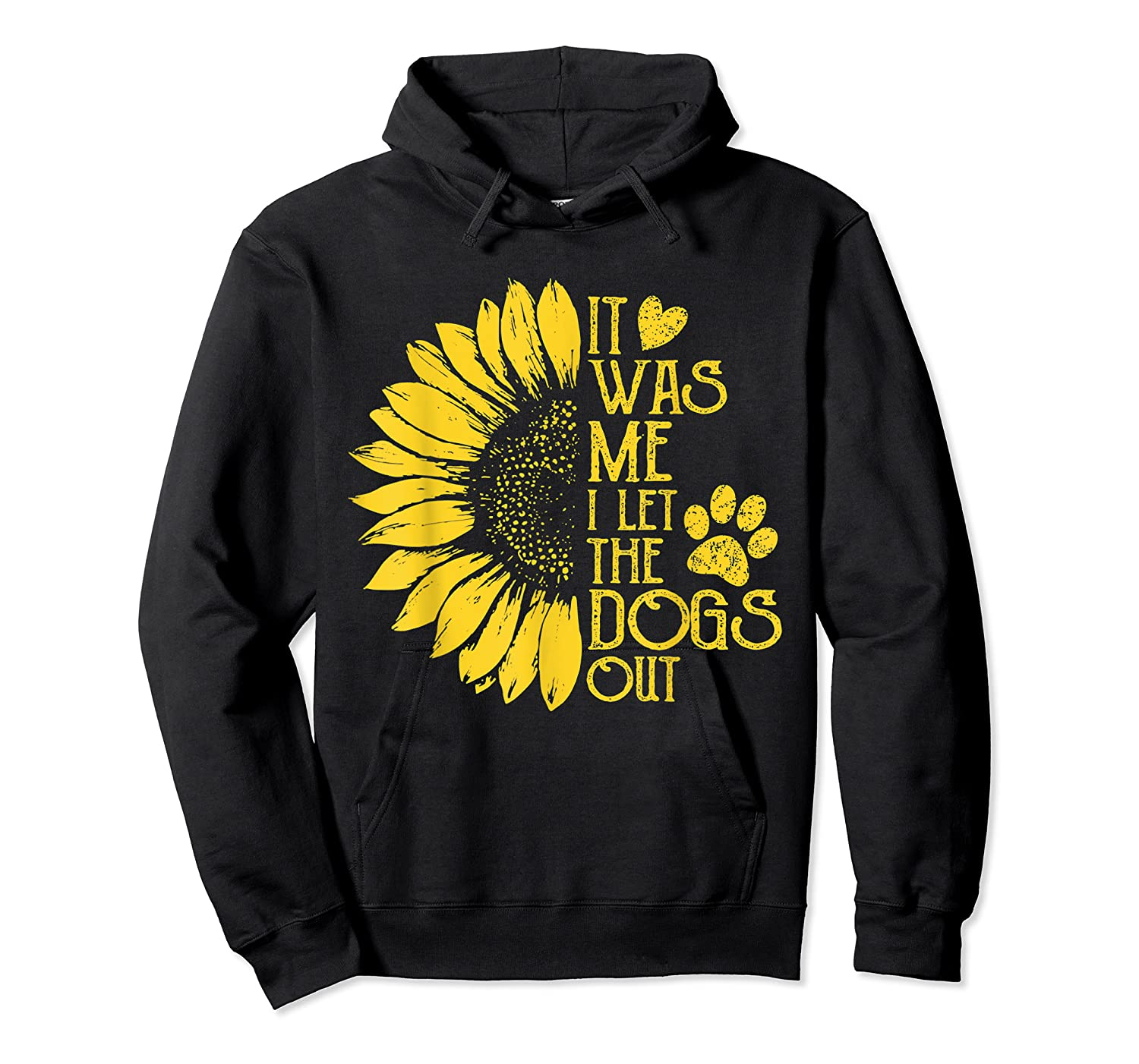 It Was Me I Let The Dogs Out Funny Puppy Lover Gift Shirts Unisex Pullover Hoodie