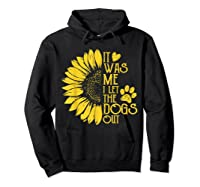 It Was Me I Let The Dogs Out Funny Puppy Lover Gift Shirts Hoodie Black
